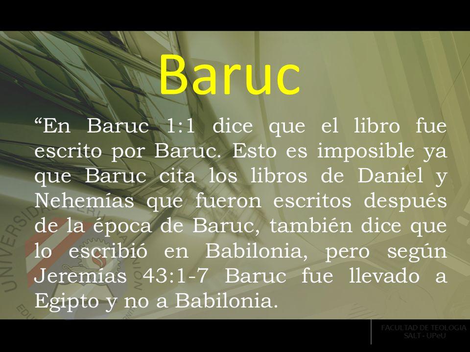 Baruc En Baruc 1:1 dice que el libro fue escrito por Baruc. Esto es imposible ya que Baruc cita los libros de Daniel y Nehemías que fueron escritos de