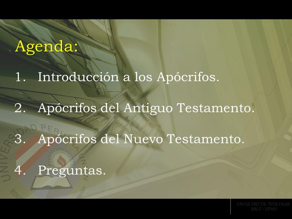 Agenda: 1.Introducción a los Apócrifos. 2.Apócrifos del Antiguo Testamento. 3.Apócrifos del Nuevo Testamento. 4.Preguntas.