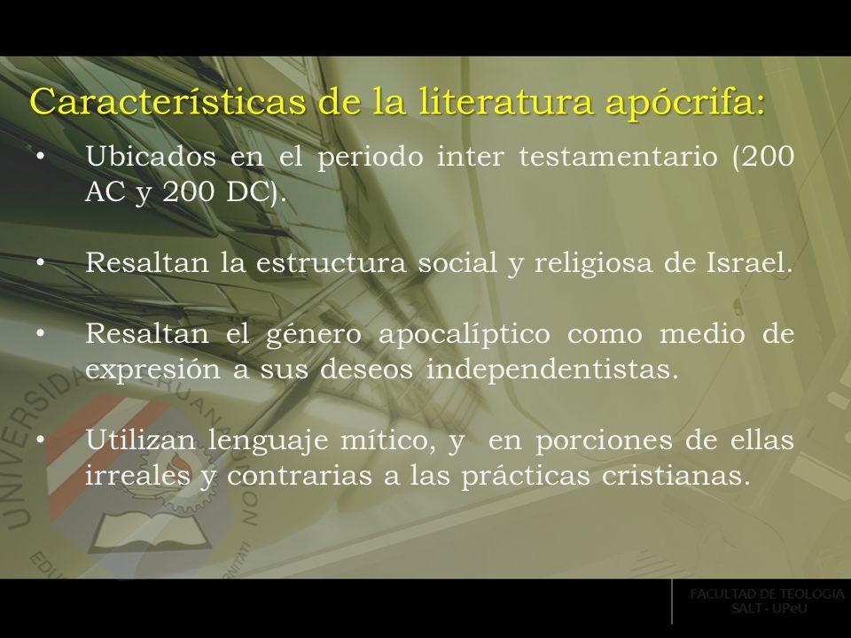 Características de la literatura apócrifa: Ubicados en el periodo inter testamentario (200 AC y 200 DC). Resaltan la estructura social y religiosa de
