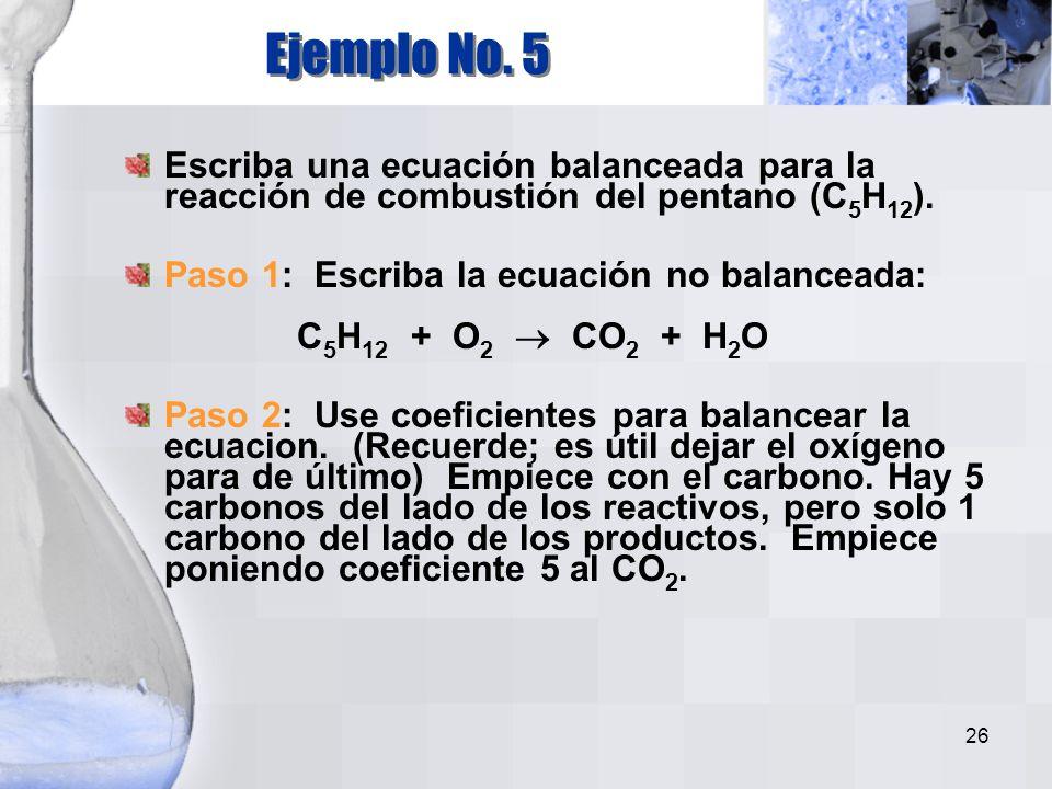 25 Observe que del lado de los reactivos que hay dos N y del lado de los productos sólo uno. Empiece por poner 2 antes del HNO 3. N 2 O 5 + H 2 O 2 HN