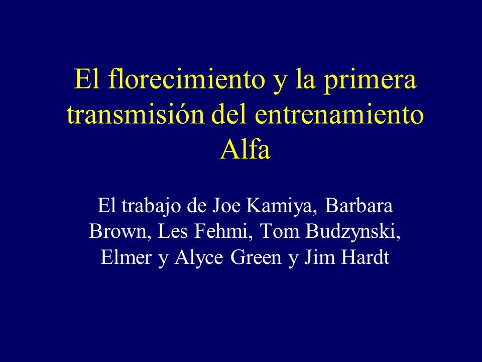 El florecimiento y la primera transmisión del entrenamiento Alfa El trabajo de Joe Kamiya, Barbara Brown, Les Fehmi, Tom Budzynski, Elmer y Alyce Green y Jim Hardt