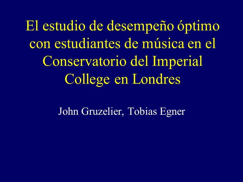 El estudio de desempeño óptimo con estudiantes de música en el Conservatorio del Imperial College en Londres John Gruzelier, Tobias Egner