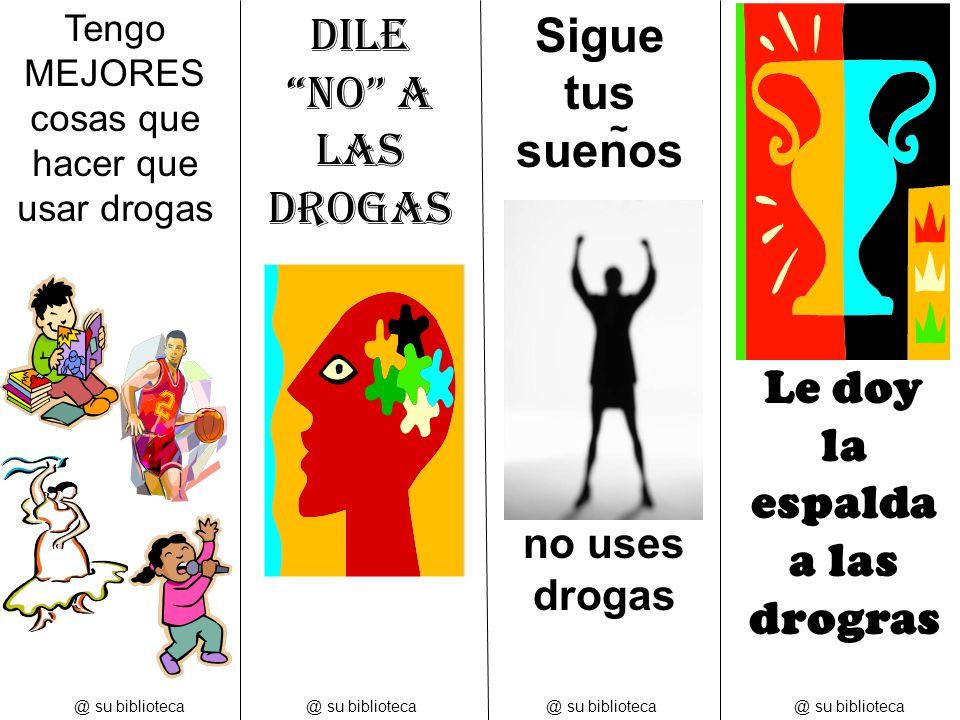 @ su biblioteca Tengo MEJORES cosas que hacer que usar drogas @ su biblioteca Dile NO a las drogas no uses drogas Sigue tus suenos ~ Le doy la espalda