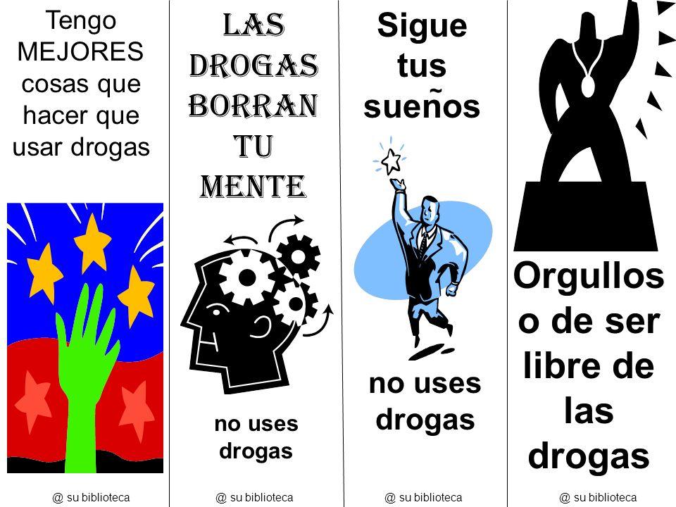 @ su biblioteca Tengo MEJORES cosas que hacer que usar drogas @ su biblioteca Las Drogas borran tu mente no uses drogas Sigue tus suenos ~ Orgullos o