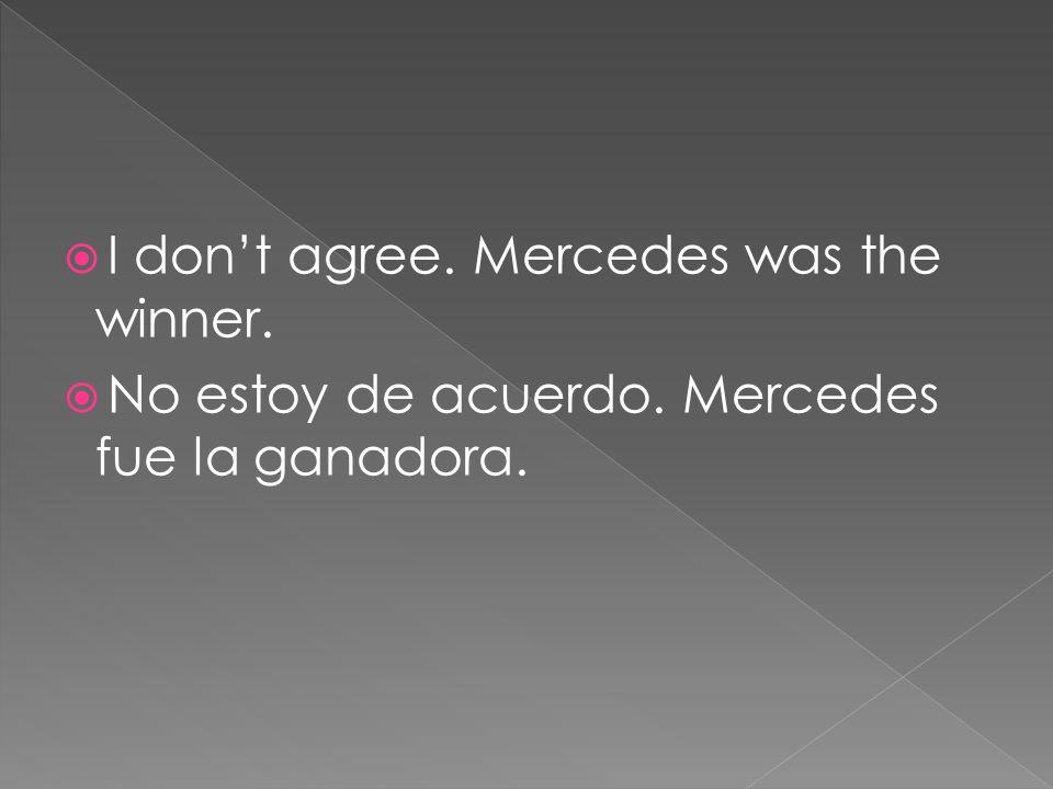 I dont agree. Mercedes was the winner. No estoy de acuerdo. Mercedes fue la ganadora.