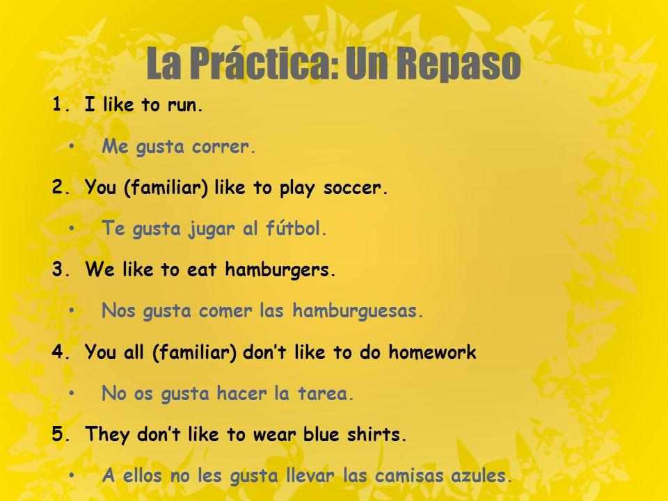 La Práctica: Un Repaso 1.I like to run. Me gusta correr.