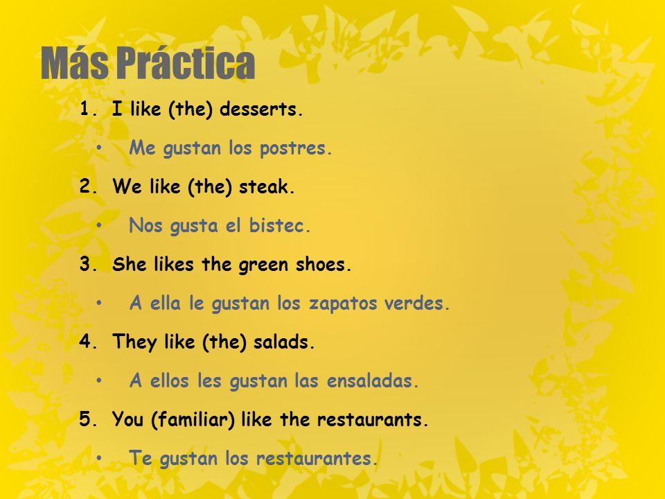 Más Práctica 1.I like (the) desserts. Me gustan los postres.