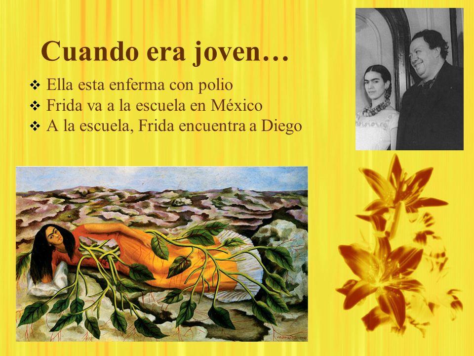 Cuando era joven… Ella esta enferma con polio Frida va a la escuela en México A la escuela, Frida encuentra a Diego Ella esta enferma con polio Frida