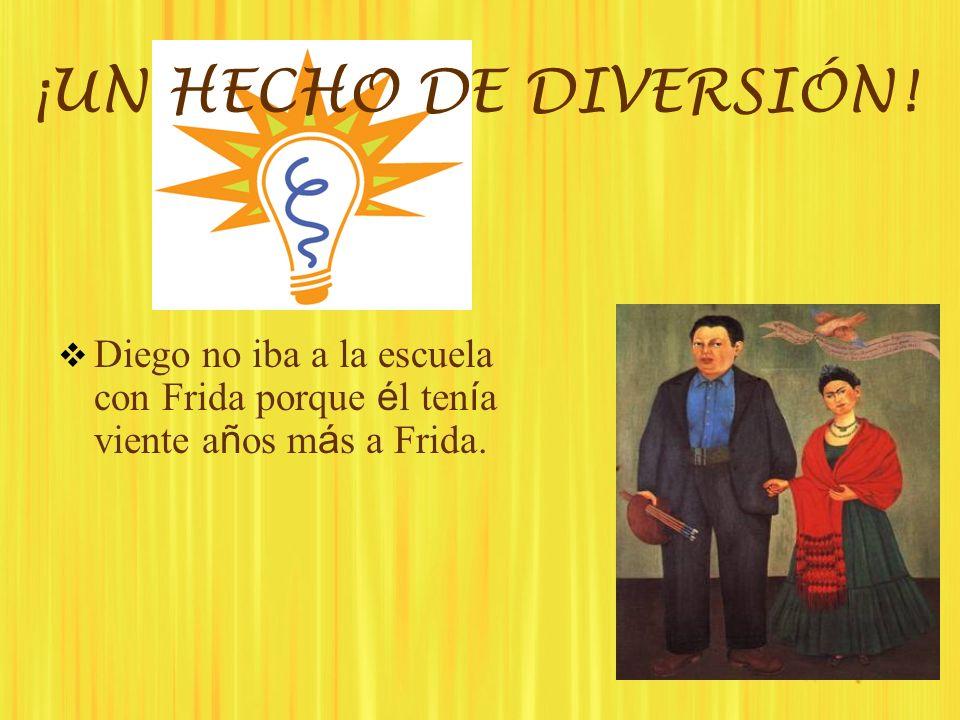 ¡UN HECHO DE DIVERSIÓN! Diego no iba a la escuela con Frida porque é l ten í a viente a ñ os m á s a Frida.