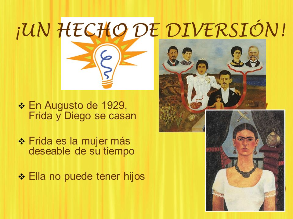 ¡UN HECHO DE DIVERSIÓN! En Augusto de 1929, Frida y Diego se casan Frida es la mujer más deseable de su tiempo Ella no puede tener hijos En Augusto de