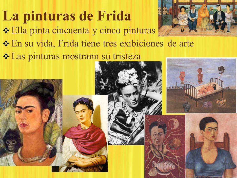 La pinturas de Frida Ella pinta cincuenta y cinco pinturas En su vida, Frida tiene tres exibiciones de arte Las pinturas mostrann su tristeza Ella pin