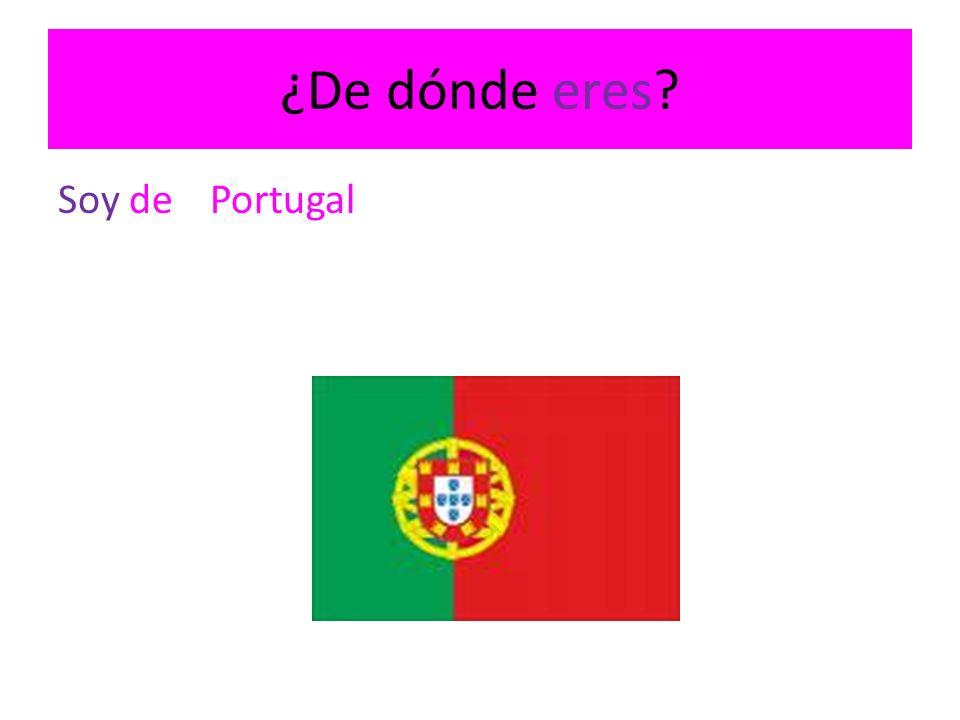 ¿De dónde eres? Soy dePortugal