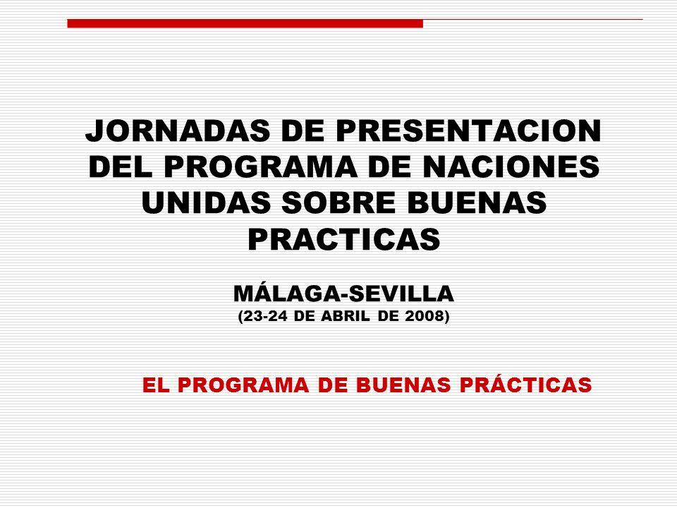 JORNADAS DE PRESENTACION DEL PROGRAMA DE NACIONES UNIDAS SOBRE BUENAS PRACTICAS MÁLAGA-SEVILLA (23-24 DE ABRIL DE 2008) EL PROGRAMA DE BUENAS PRÁCTICAS