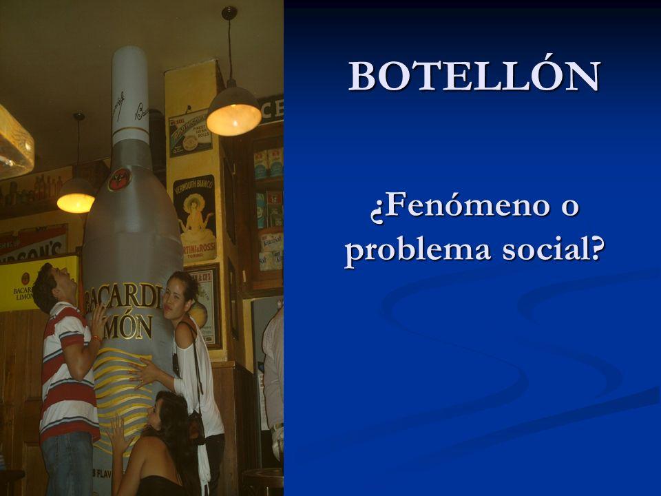 BOTELLÓN ¿Fenómeno o problema social?