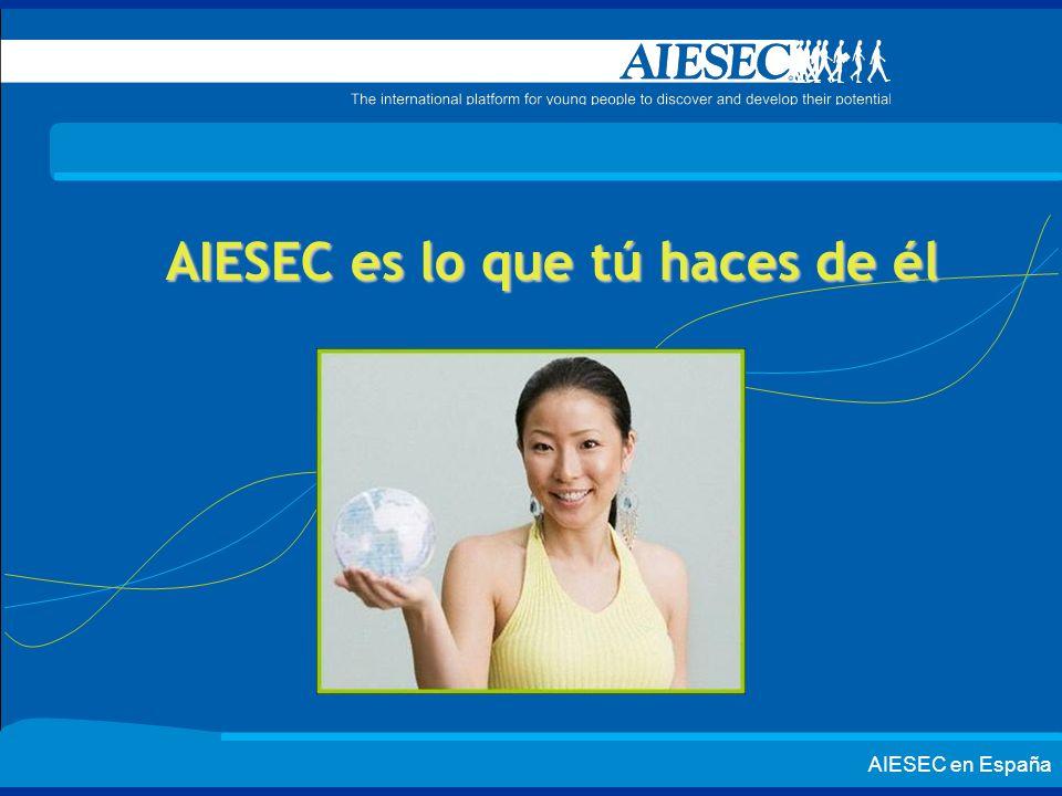 AIESEC en España AIESEC es lo que tú haces de él