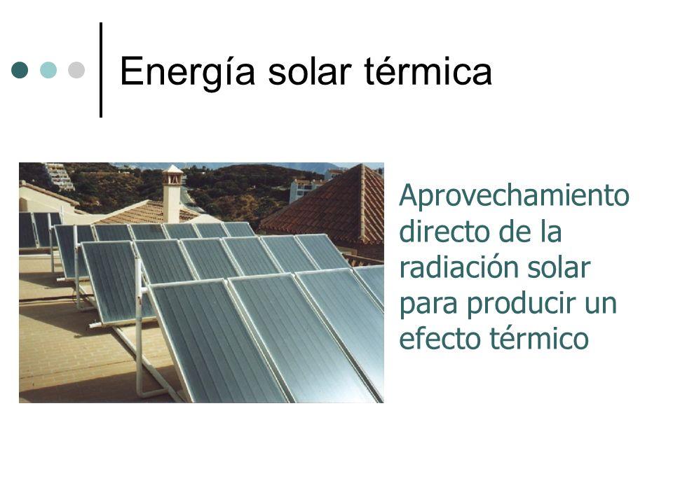 Energía solar térmica Aprovechamiento directo de la radiación solar para producir un efecto térmico