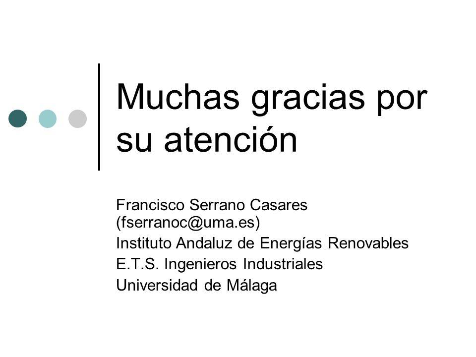 Muchas gracias por su atención Francisco Serrano Casares (fserranoc@uma.es) Instituto Andaluz de Energías Renovables E.T.S. Ingenieros Industriales Un