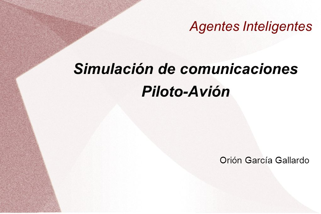 Agentes Inteligentes Simulación de comunicaciones Piloto-Avión Orión García Gallardo