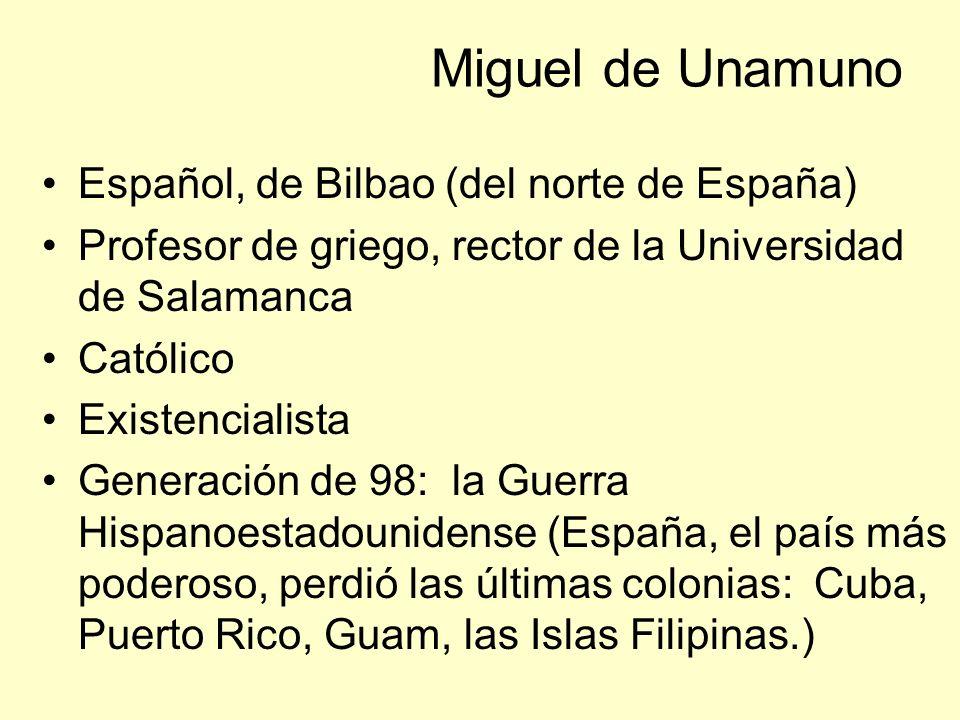 Miguel de Unamuno Español, de Bilbao (del norte de España) Profesor de griego, rector de la Universidad de Salamanca Católico Existencialista Generaci