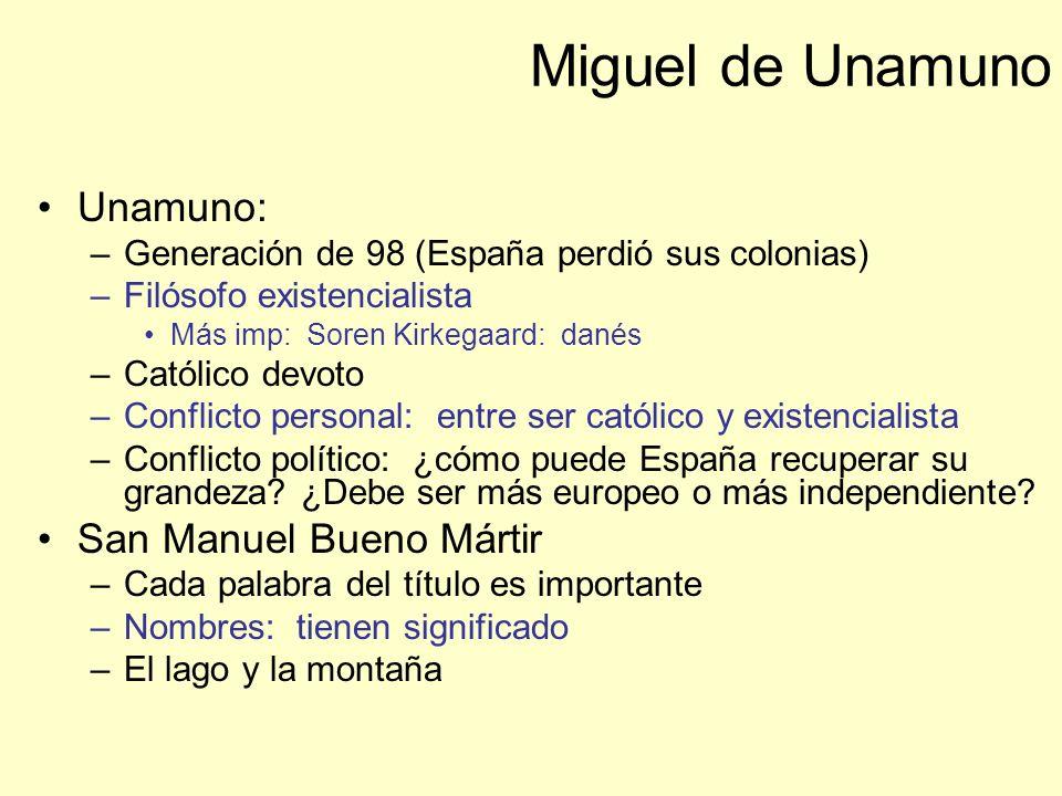 Miguel de Unamuno Unamuno: –Generación de 98 (España perdió sus colonias) –Filósofo existencialista Más imp: Soren Kirkegaard: danés –Católico devoto