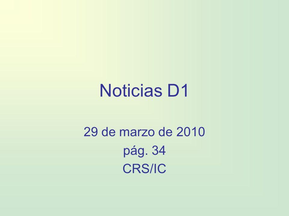 Noticias D1 29 de marzo de 2010 pág. 34 CRS/IC