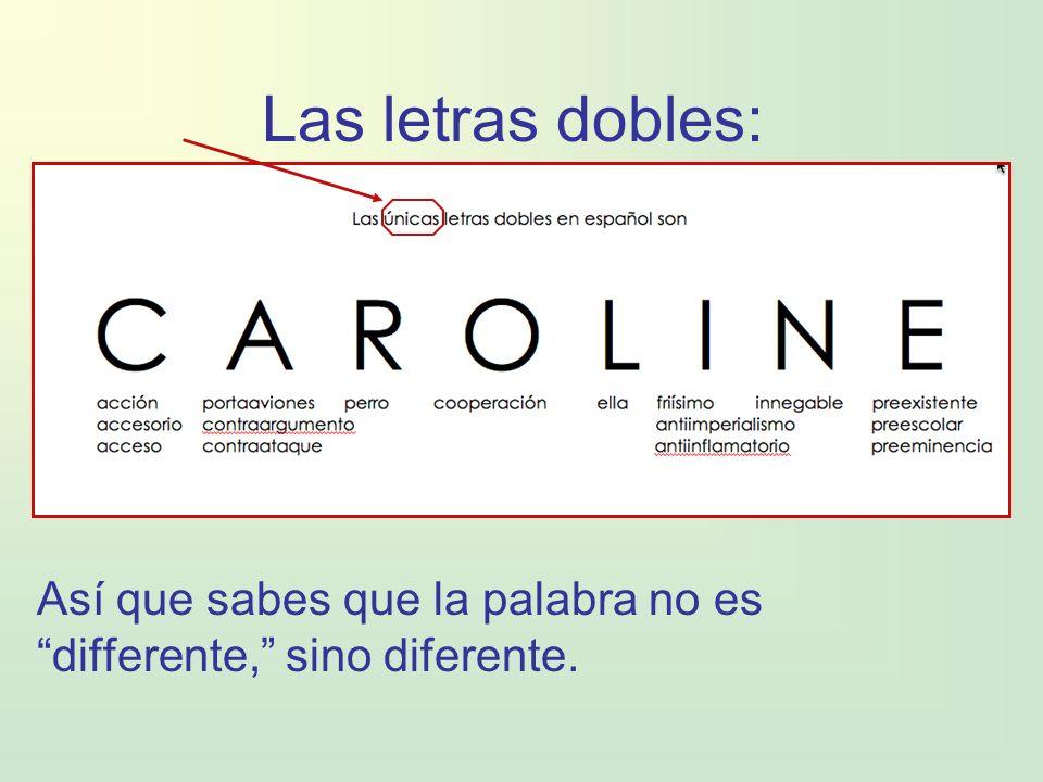 Las letras dobles: Así que sabes que la palabra no es differente, sino diferente.