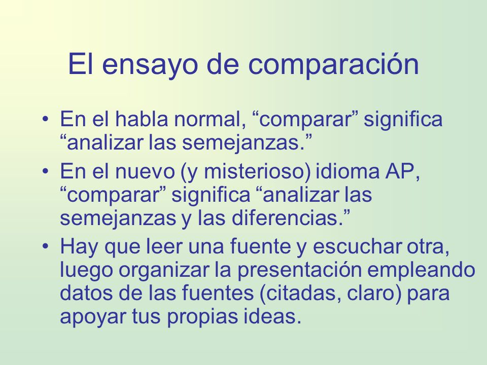 El ensayo de comparación En el habla normal, comparar significa analizar las semejanzas. En el nuevo (y misterioso) idioma AP, comparar significa anal