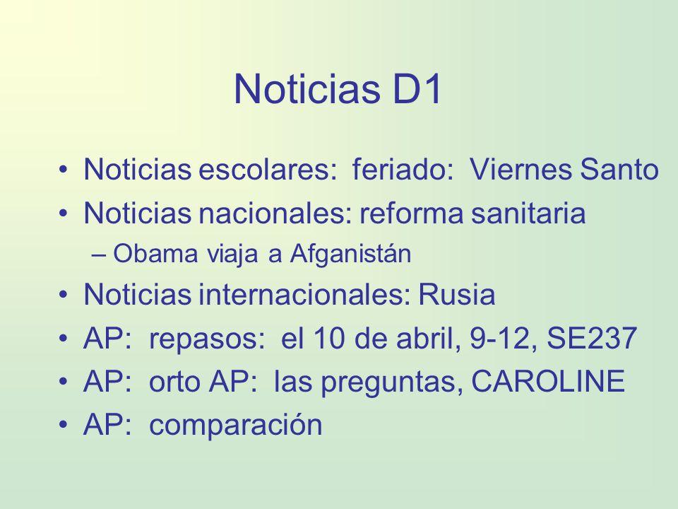 Noticias D1 Noticias escolares: feriado: Viernes Santo Noticias nacionales: reforma sanitaria –Obama viaja a Afganistán Noticias internacionales: Rusi