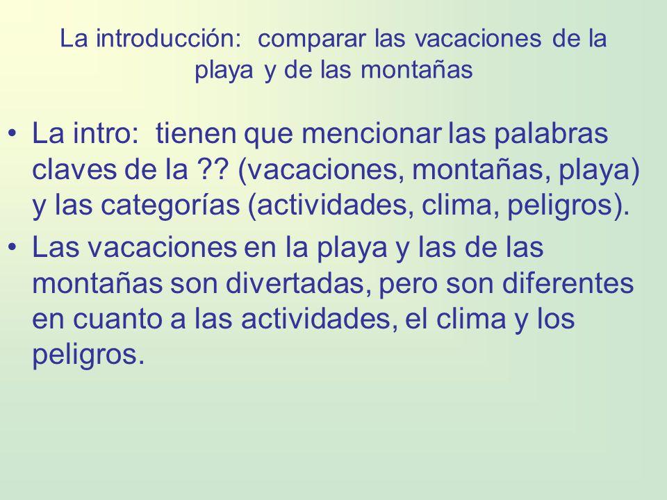 La introducción: comparar las vacaciones de la playa y de las montañas La intro: tienen que mencionar las palabras claves de la ?? (vacaciones, montañ