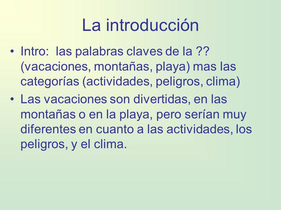 La introducción Intro: las palabras claves de la ?? (vacaciones, montañas, playa) mas las categorías (actividades, peligros, clima) Las vacaciones son