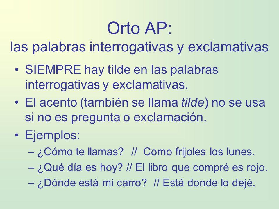 Orto AP: las palabras interrogativas y exclamativas SIEMPRE hay tilde en las palabras interrogativas y exclamativas. El acento (también se llama tilde