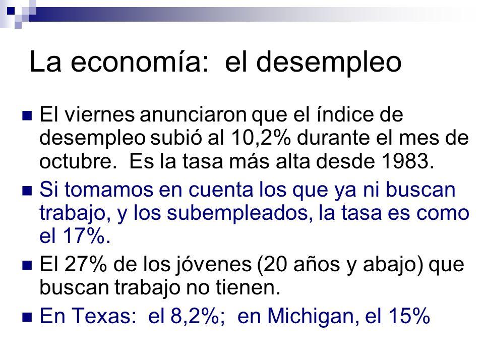 La economía: el desempleo El viernes anunciaron que el índice de desempleo subió al 10,2% durante el mes de octubre. Es la tasa más alta desde 1983. S