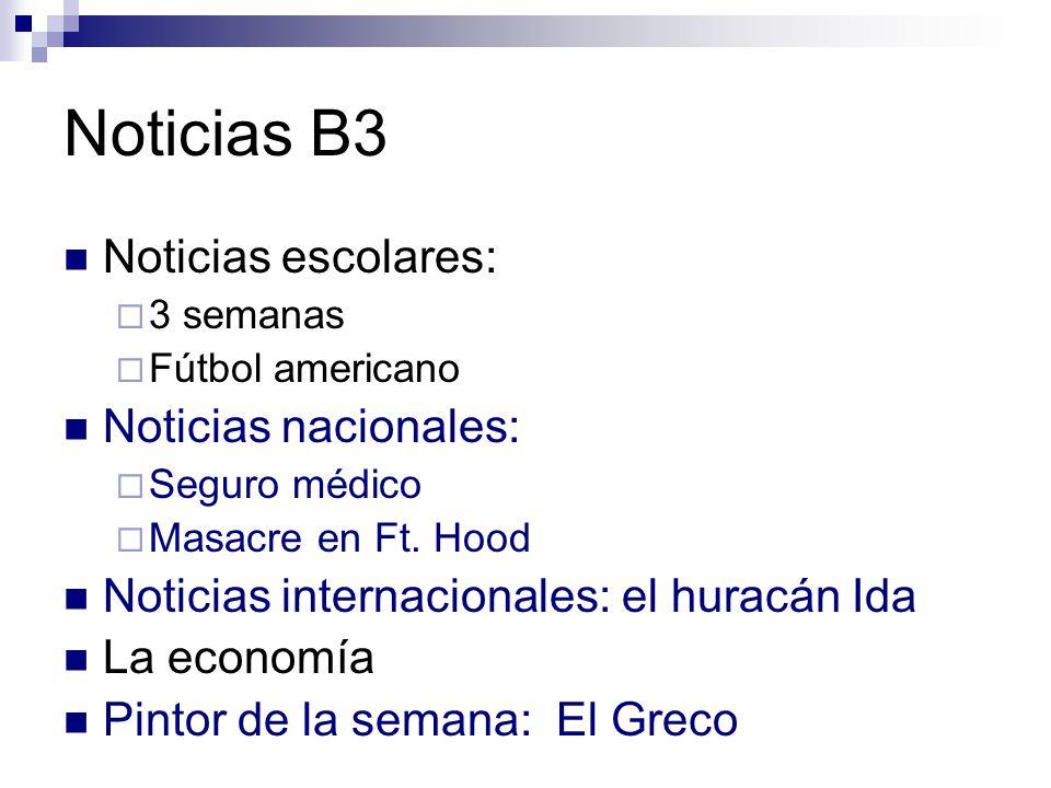Noticias B3 Noticias escolares: 3 semanas Fútbol americano Noticias nacionales: Seguro médico Masacre en Ft. Hood Noticias internacionales: el huracán