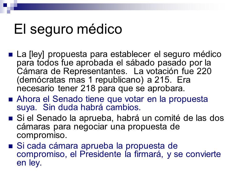 El seguro médico La [ley] propuesta para establecer el seguro médico para todos fue aprobada el sábado pasado por la Cámara de Representantes. La vota