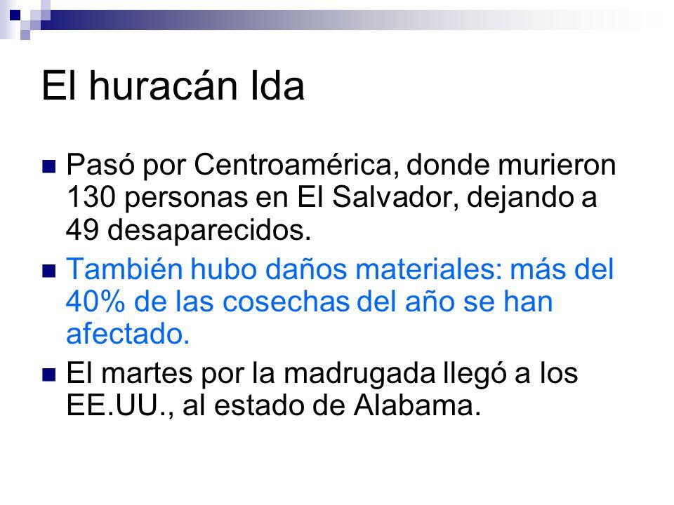 El huracán Ida Pasó por Centroamérica, donde murieron 130 personas en El Salvador, dejando a 49 desaparecidos. También hubo daños materiales: más del