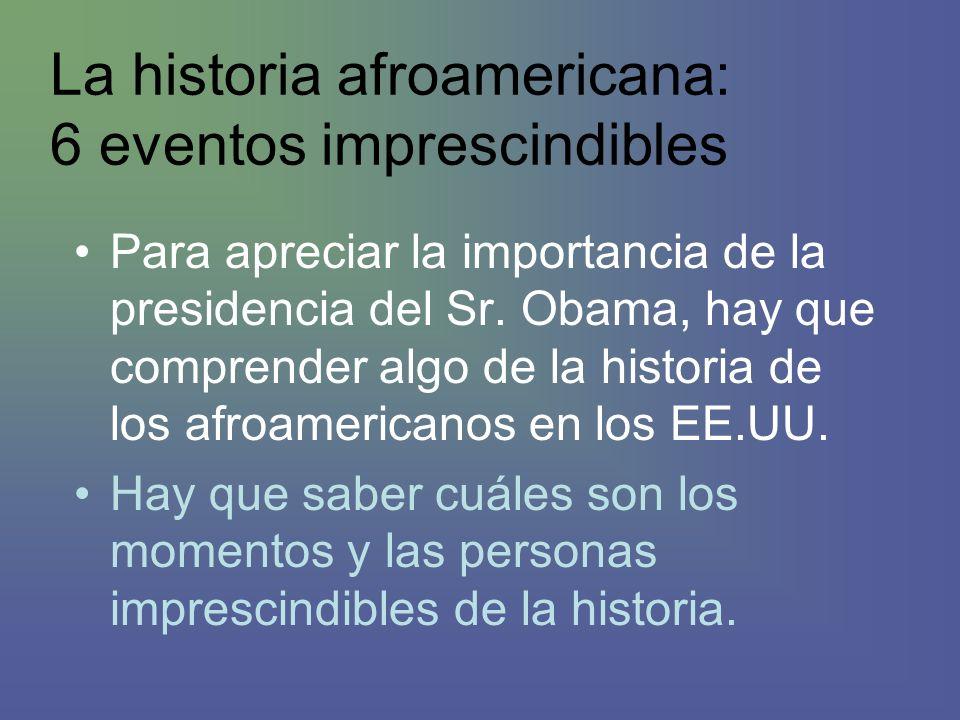 La historia afroamericana: 6 eventos imprescindibles Para apreciar la importancia de la presidencia del Sr.