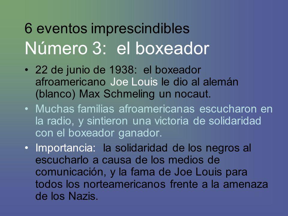 6 eventos imprescindibles Número 3: el boxeador 22 de junio de 1938: el boxeador afroamericano Joe Louis le dio al alemán (blanco) Max Schmeling un nocaut.