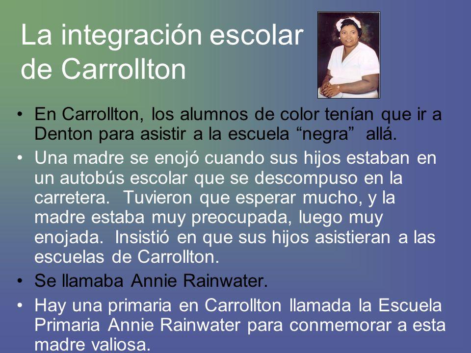 La integración escolar de Carrollton En Carrollton, los alumnos de color tenían que ir a Denton para asistir a la escuela negra allá.