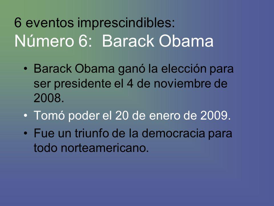 6 eventos imprescindibles: Número 6: Barack Obama Barack Obama ganó la elección para ser presidente el 4 de noviembre de 2008.