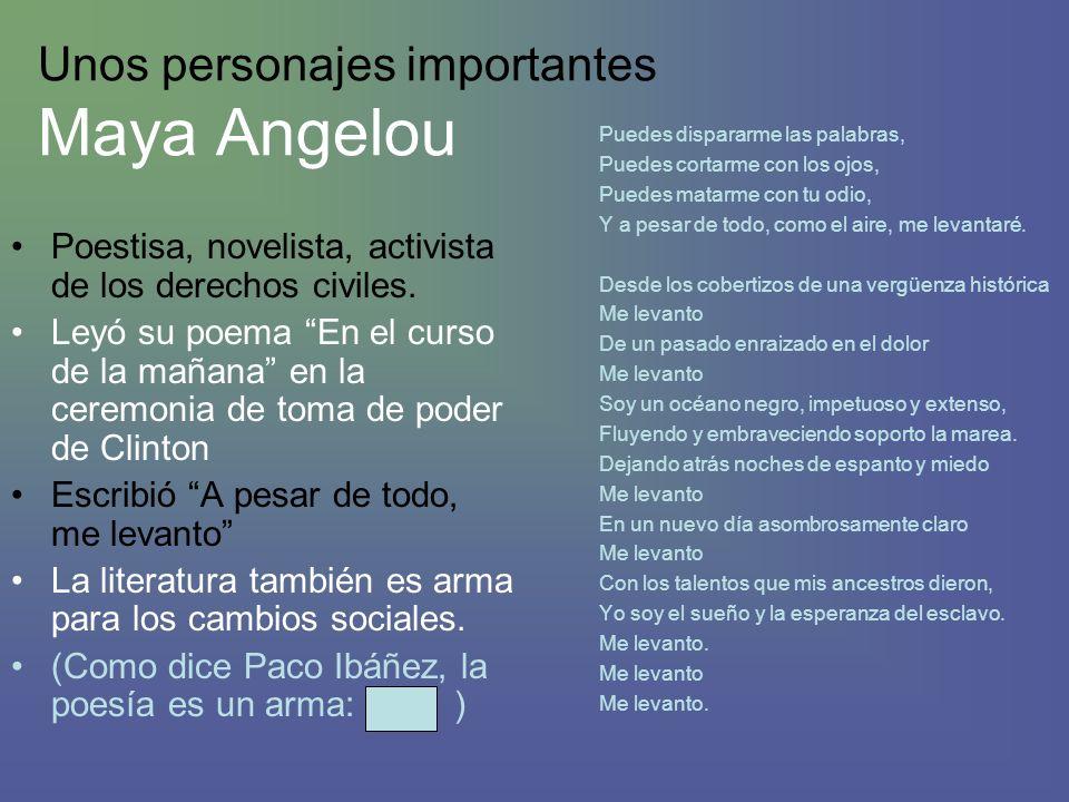 Unos personajes importantes Maya Angelou Poestisa, novelista, activista de los derechos civiles.
