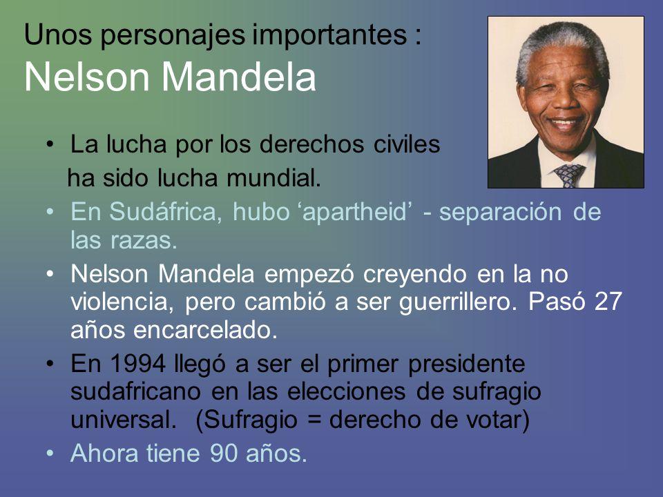 Unos personajes importantes : Nelson Mandela La lucha por los derechos civiles ha sido lucha mundial.