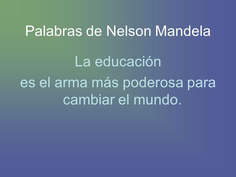 Palabras de Nelson Mandela La educación es el arma más poderosa para cambiar el mundo.