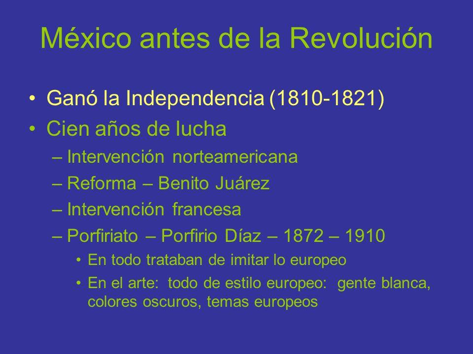 México antes de la Revolución Ganó la Independencia (1810-1821) Cien años de lucha –Intervención norteamericana –Reforma – Benito Juárez –Intervención