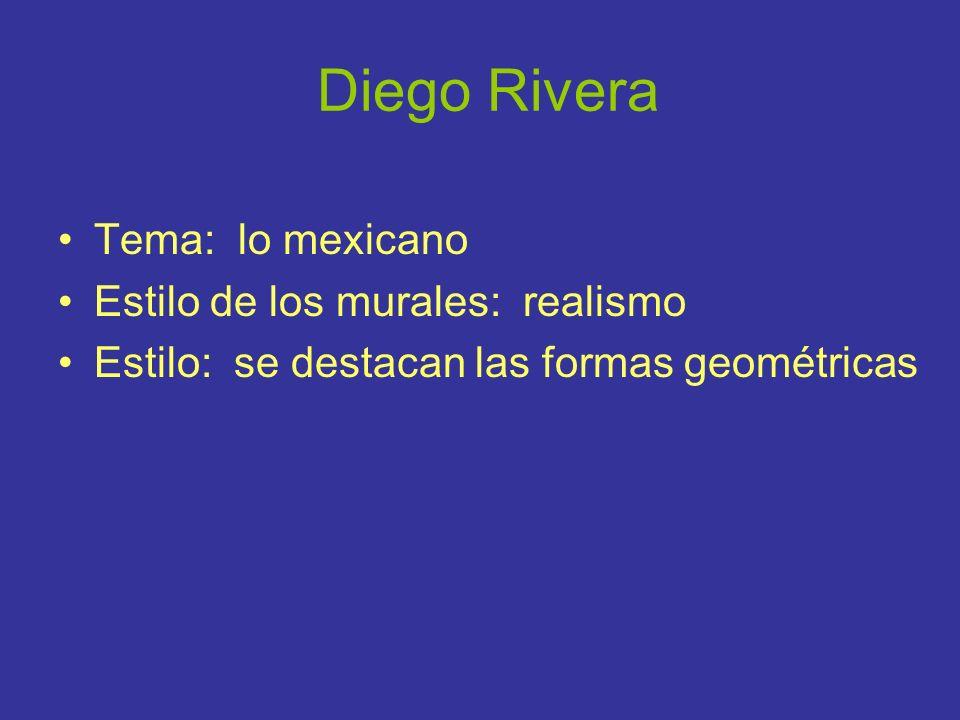 Diego Rivera Tema: lo mexicano Estilo de los murales: realismo Estilo: se destacan las formas geométricas
