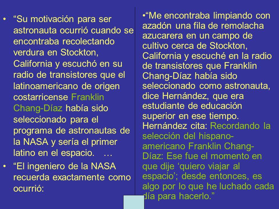 Su motivación para ser astronauta ocurrió cuando se encontraba recolectando verdura en Stockton, California y escuchó en su radio de transistores que