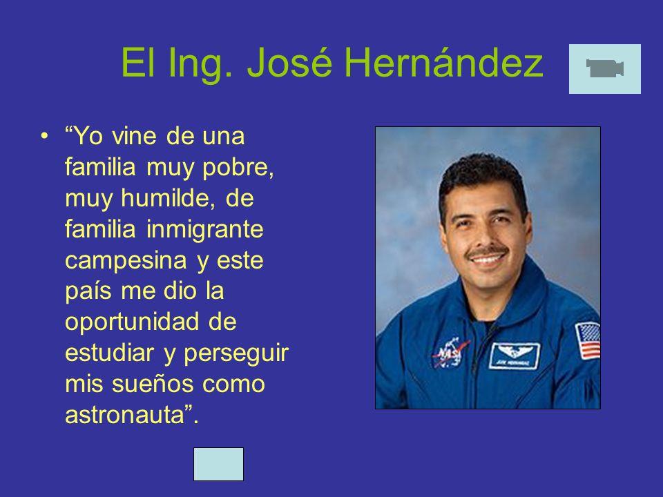 El Ing. José Hernández Yo vine de una familia muy pobre, muy humilde, de familia inmigrante campesina y este país me dio la oportunidad de estudiar y