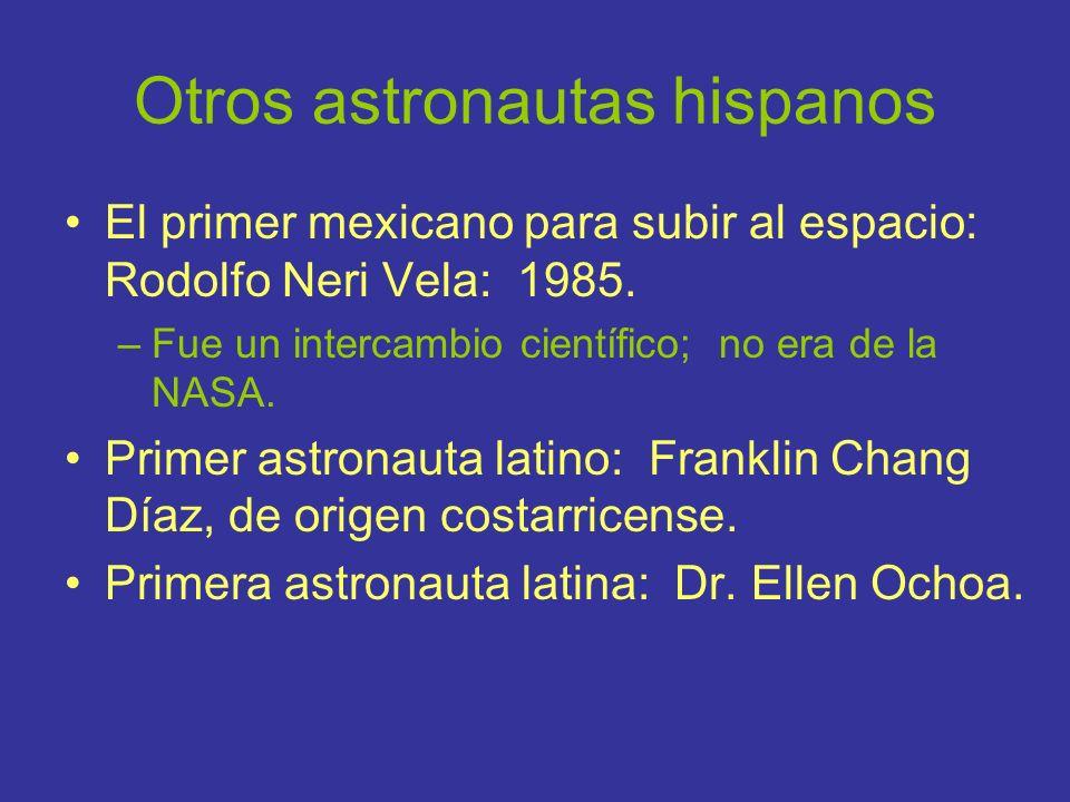 Otros astronautas hispanos El primer mexicano para subir al espacio: Rodolfo Neri Vela: 1985. –Fue un intercambio científico; no era de la NASA. Prime