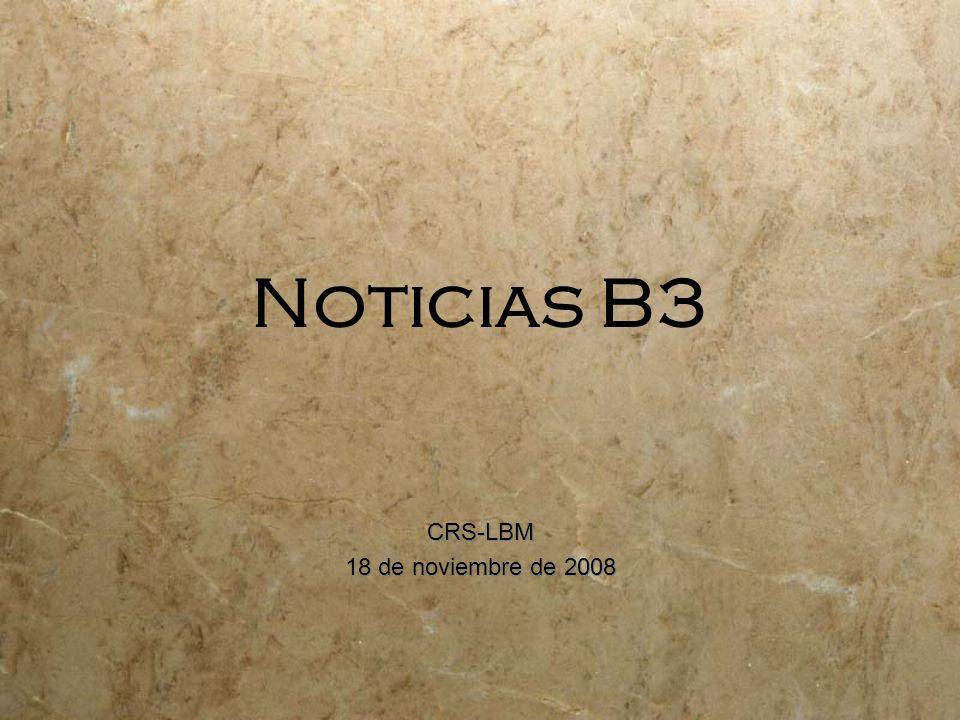 Noticias B3 CRS-LBM 18 de noviembre de 2008 CRS-LBM 18 de noviembre de 2008