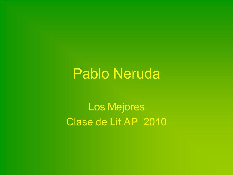 Pablo Neruda Los Mejores Clase de Lit AP 2010