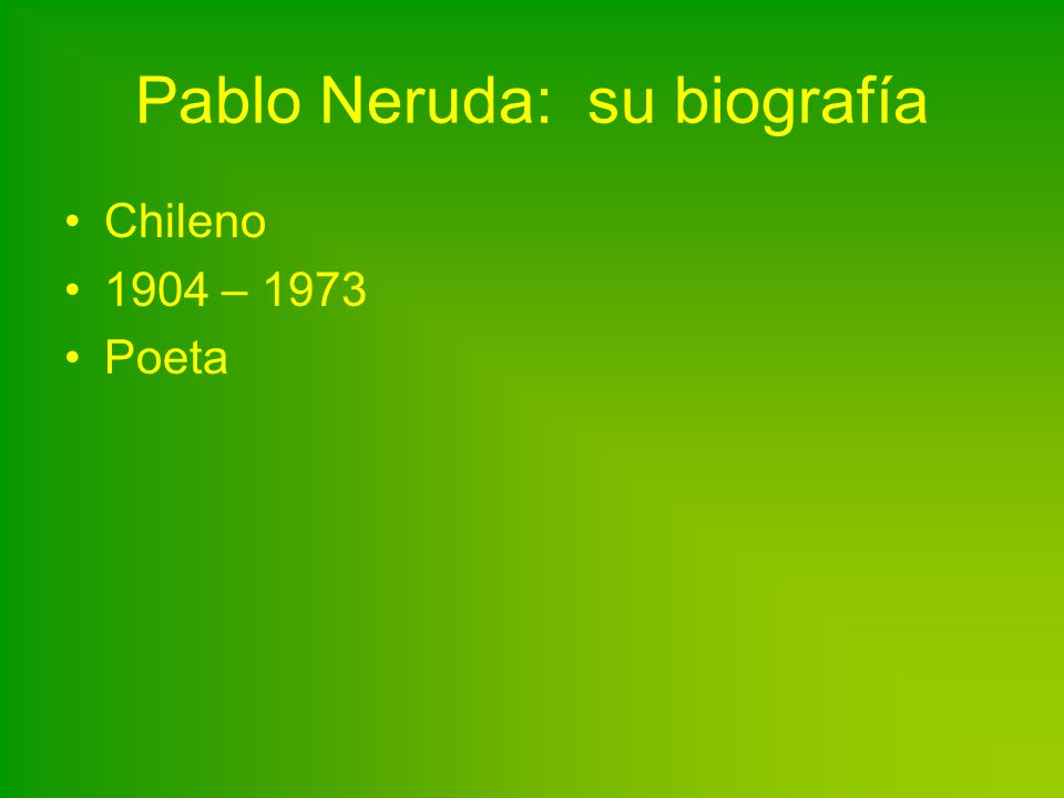 Pablo Neruda: su biografía Chileno 1904 – 1973 Poeta